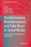 Disinformation, Misinformation, and Fake News in Social Media