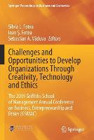 Challenges and Opportunities to Develop Organizations Through Creativity, Technology and Ethics: The 2019 Griffiths School of Management Annual Conference on Business, Entrepreneurship and Ethics (GSMAC) - Springer Proceedings in Business and Economics (Paperback)