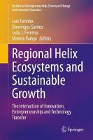 Regional Helix Ecosystems and Sustainable Growth: The Interaction of Innovation, Entrepreneurship and Technology Transfer - Studies on Entrepreneurship, Structural Change and Industrial Dynamics (Hardback)