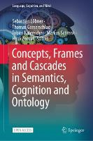 Concepts, Frames and Cascades in Semantics, Cognition and Ontology - Language, Cognition, and Mind 7 (Hardback)