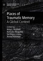 Places of Traumatic Memory: A Global Context - Palgrave Macmillan Memory Studies (Hardback)