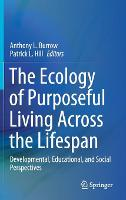The Ecology of Purposeful Living Across the Lifespan: Developmental, Educational, and Social Perspectives (Hardback)