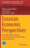 Eurasian Economic Perspectives: Proceedings of the 26th and 27th Eurasia Business and Economics Society Conferences - Eurasian Studies in Business and Economics 14/1 (Hardback)