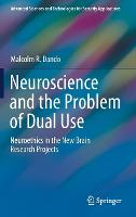 Neuroscience and the Problem of Dual Use: Neuroethics in the New Brain Research Projects - Advanced Sciences and Technologies for Security Applications (Hardback)