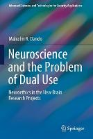 Neuroscience and the Problem of Dual Use: Neuroethics in the New Brain Research Projects - Advanced Sciences and Technologies for Security Applications (Paperback)