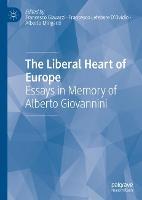 The Liberal Heart of Europe: Essays in Memory of Alberto Giovannini (Hardback)