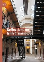 Reflections on Irish Criminology: Conversations with Criminologists (Hardback)