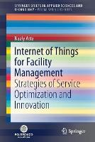 Internet of Things for Facility Management: Strategies of Service Optimization and Innovation - SpringerBriefs in Applied Sciences and Technology (Paperback)