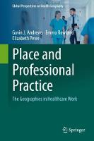 Place and Professional Practice: The Geographies in Healthcare Work - Global Perspectives on Health Geography (Hardback)