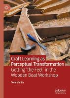 Craft Learning as Perceptual Transformation: Getting 'the Feel' in the Wooden Boat Workshop (Hardback)
