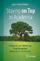 Staying on Top in Academia: A Primer for (Self-)Mentoring Young Researchers in Natural and Life Sciences (Paperback)