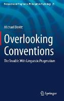 Overlooking Conventions: The Trouble With Linguistic Pragmatism - Perspectives in Pragmatics, Philosophy & Psychology 29 (Hardback)