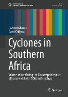 Cyclones in Southern Africa: Volume 1: Interfacing the Catastrophic Impact of Cyclone Idai with SDGs in Zimbabwe - Sustainable Development Goals Series (Hardback)