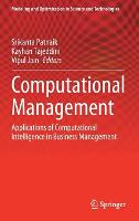 Computational Management: Applications of Computational Intelligence in Business Management - Modeling and Optimization in Science and Technologies 18 (Hardback)