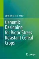 Genomic Designing for Biotic Stress Resistant Cereal Crops (Hardback)