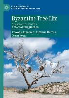 Byzantine Tree Life: Christianity and the Arboreal Imagination - New Approaches to Byzantine History and Culture (Hardback)