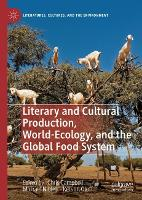 Literary and Cultural Production, World-Ecology, and the Global Food System - Literatures, Cultures, and the Environment (Hardback)
