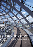 Triumphs of Change: Architecture Reconsidered (Hardback)