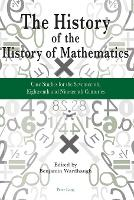 The History of the History of Mathematics: Case Studies for the Seventeenth, Eighteenth and Nineteenth Centuries (Paperback)
