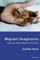 Migrant Imaginaries: Figures in Italian Migration Literature - Italian Modernities 18 (Paperback)