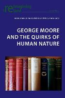 George Moore and the Quirks of Human Nature - Reimagining Ireland 51 (Paperback)