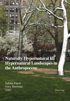 Naturally Hypernatural III: Hypernatural Landscapes in the Anthropocene - Art - Knowledge - Theory 5 (Paperback)