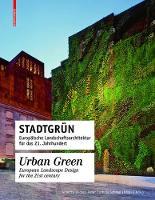 Stadtgrun / Urban Green: Europaische Landschaftsarchitektur fur das 21. Jahrhundert / European Landscape Architecture for the 21st century (Hardback)