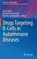 Drugs Targeting B-Cells in Autoimmune Diseases - Milestones in Drug Therapy (Hardback)