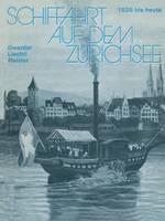 Schiffahrt Auf Dem Zurichsee: 1835 Bis Heute, Raddampfer Schraubendampfer Motorschiffe (Paperback)