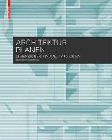 Architektur planen: Dimensionen, Raume, Typologien (Paperback)
