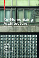 Re-Humanizing Architecture: New Forms of Community, 1950-1970