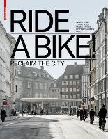 Ride a Bike!: Reclaim the City (Hardback)