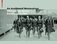 An Accidental Masterpiece: Mies van der Rohe's Barcelona Pavilion (Hardback)
