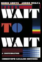Boris Groys/Andro Wekua: Wait to Wait (Hardback)