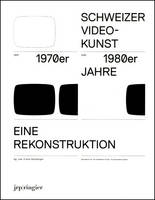 Reconstructing Swiss Video Art: From the 1970s and 1980s (Paperback)
