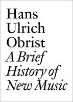 Hans Ulrich Obrist: A Brief History of New Music - Documents (Paperback)