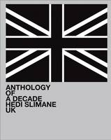 Hedi Slimane: Anthology of a Decade UK (Paperback)
