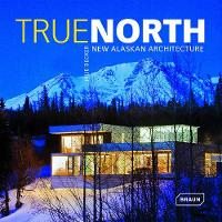 True North: New Alaskan Architecture (Hardback)