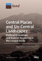 Central Places and Un-Central Landscapes: Political Economies and Natural Resources in the Longue Dur e (Paperback)