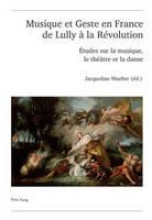 Musique Et Geste En France de Lully A La Revolution