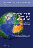 Redemptive or Grotesque Nationalism: Rethinking Contemporary Politics in Zimbabwe - Nationalisms Across the Globe 3 (Paperback)
