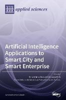 Artificial Intelligence Applications to Smart City and Smart Enterprise (Hardback)