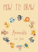 How to Draw Animals for Kids: Easy Techniques and Step-by-Step Drawings for Kids (Hardback)