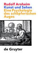 Kunst Und Sehen: Eine Psychologie Des Schopferischen Auges (Hardback)