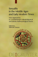 Sexuality in the Middle Ages and Early Modern Times: New Approaches to a Fundamental Cultural-Historical and Literary-Anthropological Theme - Fundamentals of Medieval and Early Modern Culture (Hardback)