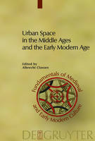 Urban Space in the Middle Ages and the Early Modern Age - Fundamentals of Medieval and Early Modern Culture (Hardback)