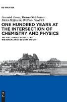 One Hundred Years at the Intersection of Chemistry and Physics: The Fritz Haber Institute of the Max Planck Society 1911-2011 (Hardback)