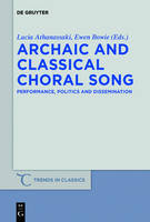Archaic and Classical Choral Song: Performance, Politics and Dissemination - Trends in Classics - Supplementary Volumes (Hardback)