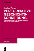 Performative Geschichtsschreibung: Forster, Herder, Schiller, Archenholz Und Die Bruder Schlegel - Hermaea. Neue Folge 125 (Hardback)