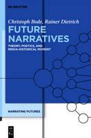 Future Narratives: Theory, Poetics, and Media-Historical Moment